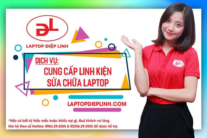 Dịch vụ cung cấp linh kiện và sửa chữa laptop tại Laptop Điệp Linh