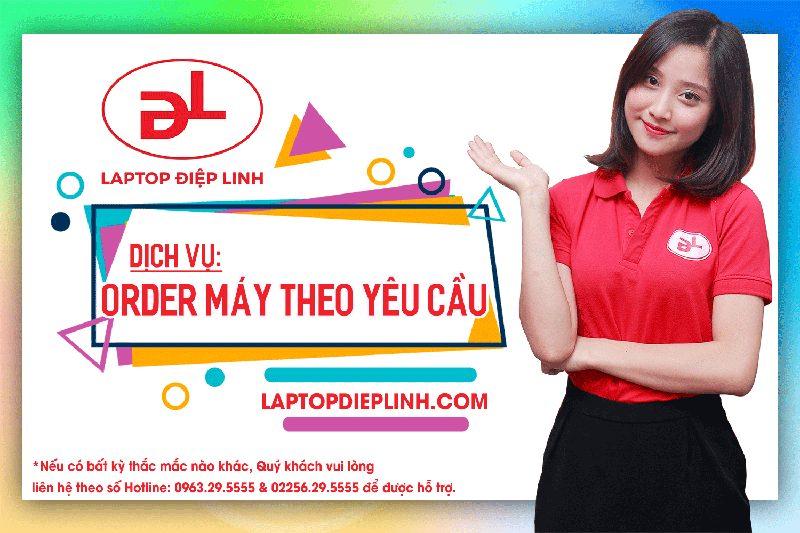 Dịch vụ order laptop theo yêu cầu - Laptop Điệp Linh