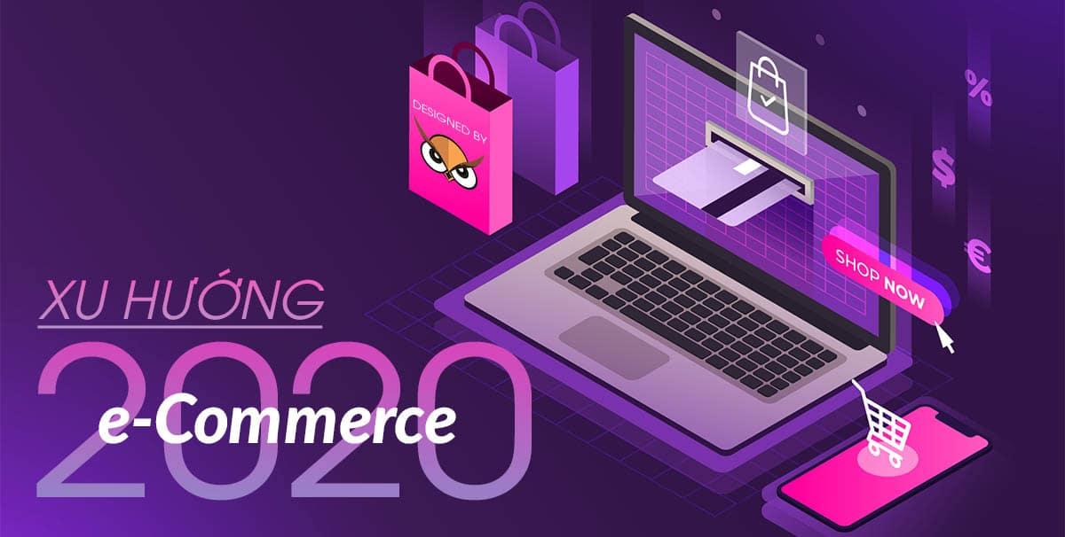 5 xu hướng e-Commerce quan trọng các thương hiệu cần nhớ trong năm 2020