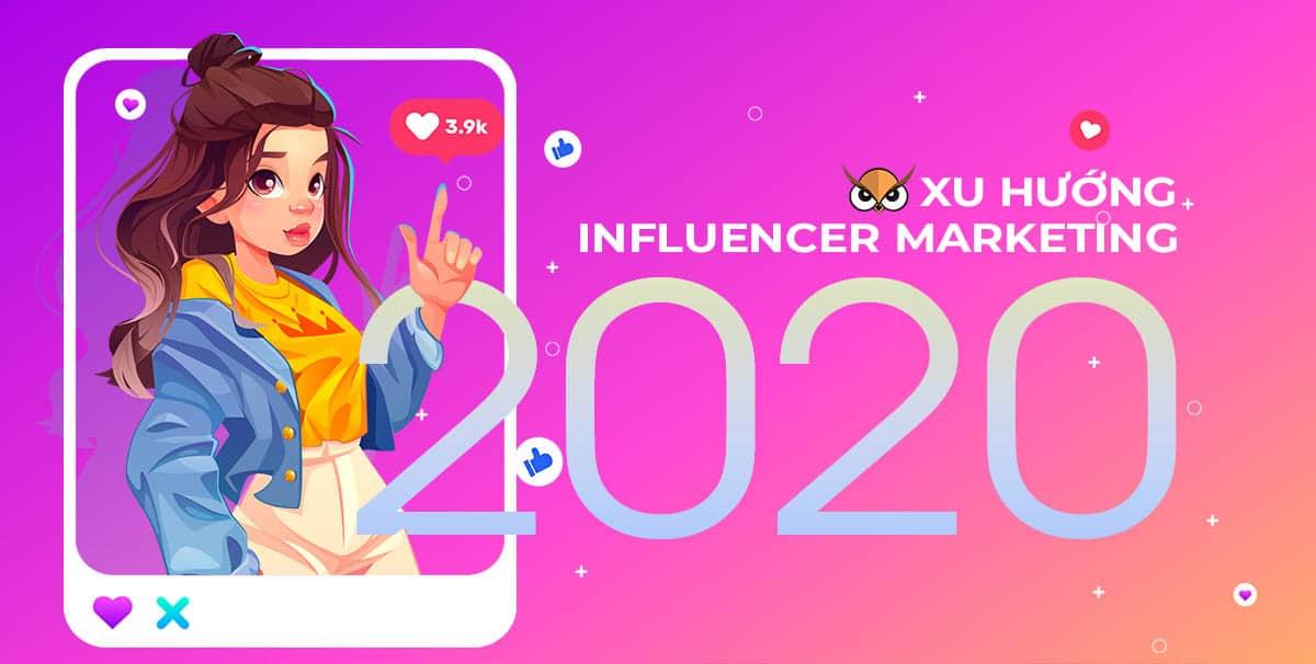 Xu hướng Influencer Marketing năm 2020: Tối đa hóa sự ảnh hưởng của Influencer trong chiến dịch