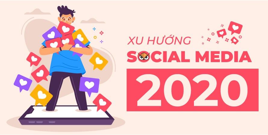 8 xu hướng Social Media 2020 mà bạn không nên bỏ lỡ